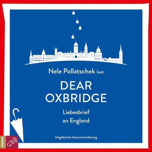 Hoerbuch Dear Oxbridge - Liebesbrief an England - Nele Pollatschek - Nele Pollatschek