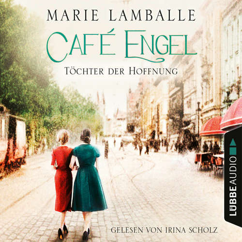 Hoerbuch Töchter der Hoffnung - Café-Engel-Saga, Teil 3 - Marie Lamballe - Irina Scholz