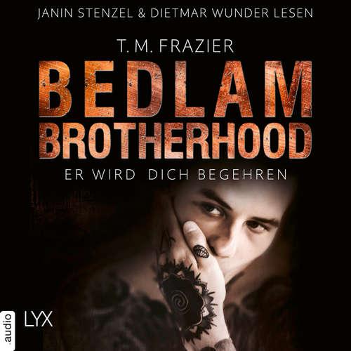 Hoerbuch Er wird dich begehren - Bedlam Brotherhood, Teil 3 - T. M. Frazier - Dietmar Wunder