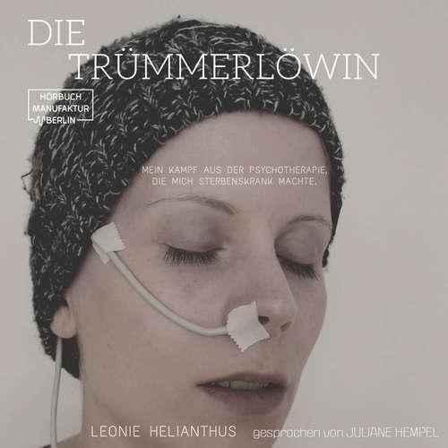 Hoerbuch Die Trümmerlöwin - Mein Kampf aus der Psychotherapie, die mich sterbenskrank machte - Leonie Helianthus - Juliane Hempel