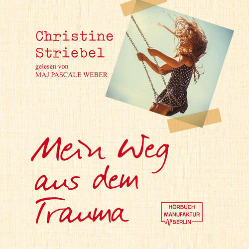 Hoerbuch Mein Weg aus dem Trauma - Christine Striebel - Maj Pascale Weber