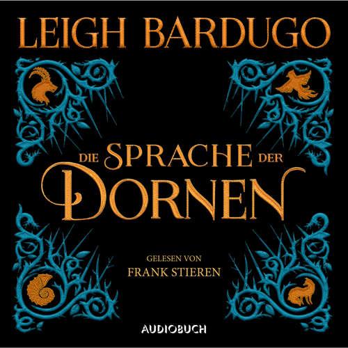 Hoerbuch Die Sprache der Dornen - Mitternachtsgeschichten - Leigh Bardugo - Frank Stieren