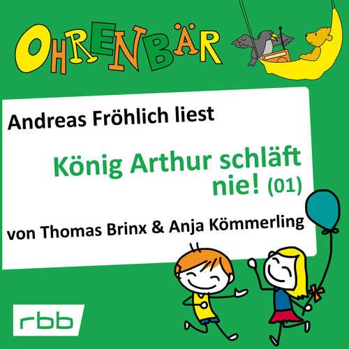 Hoerbuch Ohrenbär - eine OHRENBÄR Geschichte, Folge 16: König Arthur schläft nie (1) (Hörbuch mit Musik) - Thomas Brinx - Andreas Fröhlich
