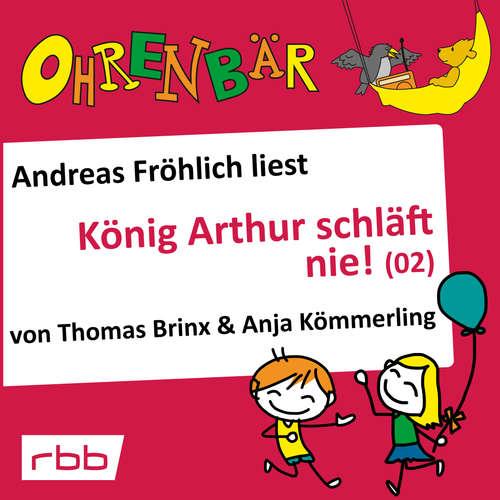 Hoerbuch Ohrenbär - eine OHRENBÄR Geschichte, Folge 17: König Arthur schläft nie (2) (Hörbuch mit Musik) - Thomas Brinx - Andreas Fröhlich