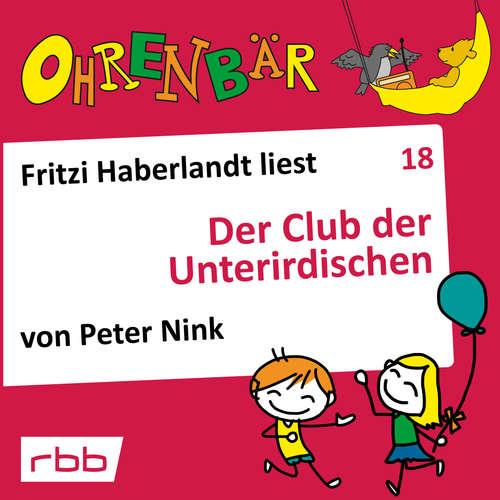 Hoerbuch Ohrenbär - eine OHRENBÄR Geschichte, Folge 18: Der Club der Unterirdischen (Hörbuch mit Musik) - Peter Nink - Fritzi Haberlandt