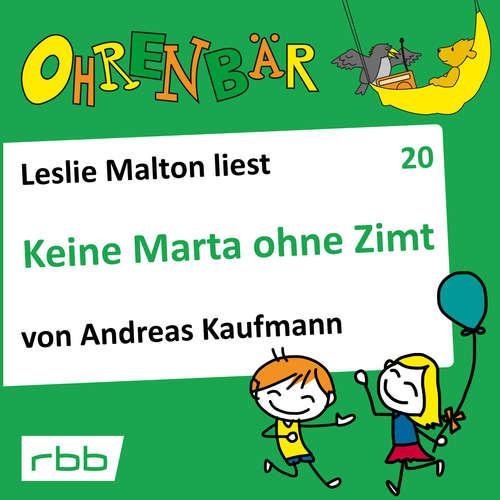 Hoerbuch Ohrenbär - eine OHRENBÄR Geschichte, Folge 20: Keine Marta ohne Zimt (Hörbuch mit Musik) - Andreas Kaufmann - Leslie Malton