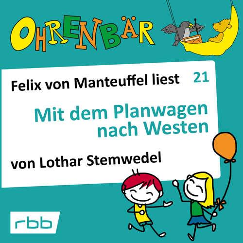 Hoerbuch Ohrenbär - eine OHRENBÄR Geschichte, Folge 21: Mit dem Planwagen nach Westen (Hörbuch mit Musik) - Lothar Stemwedel - Felix von Manteuffel
