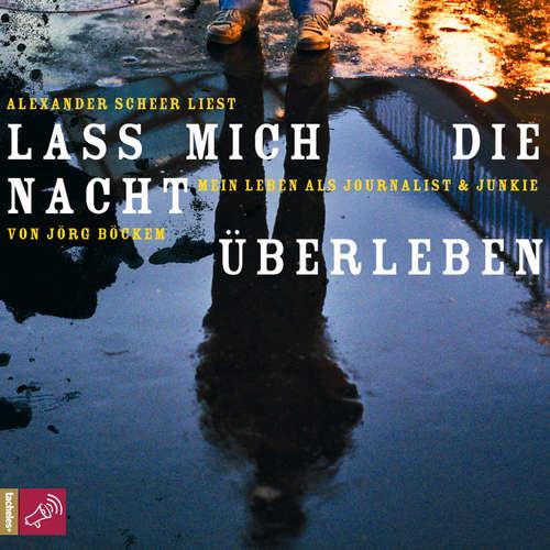 Hoerbuch Lass mich die Nacht überleben - Mein Leben als Journalist und Junkie - Jörg Böckem - Alexander Scheer