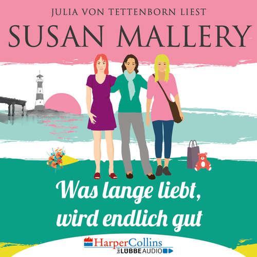 Hoerbuch Mischief Bay, Teil 2: Was lange liebt, wird endlich gut - Susan Mallery - Julia von Tettenborn