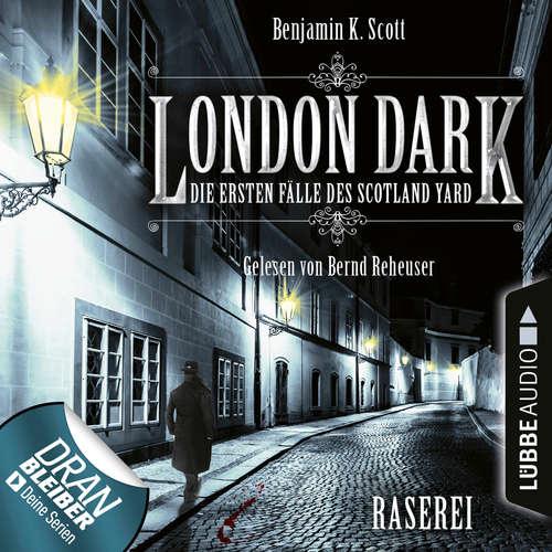 Hoerbuch London Dark - Die ersten Fälle des Scotland Yard, Folge 1: Raserei - Benjamin K. Scott - Bernd Reheuser