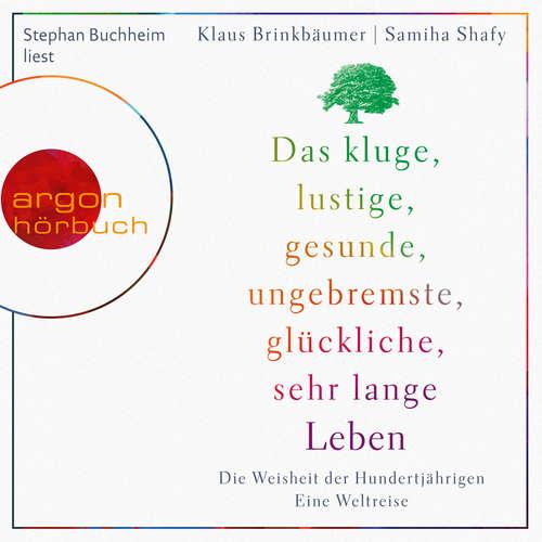 Hoerbuch Das kluge, lustige, gesunde, ungebremste, glückliche, sehr lange Leben - Die Weisheit der Hundertjährigen. - Klaus Brinkbäumer - Stephan Buchheim