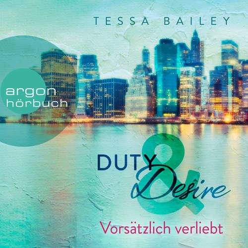 Hoerbuch Vorsätzlich verliebt - Duty & Desire, Band 1 - Tessa Bailey - Cara Gaspary