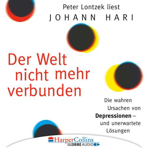 Hoerbuch Der Welt nicht mehr verbunden - Die wahren Ursachen von Depressionen und unerwartete Lösungen - Johann Hari - Peter Lontzek
