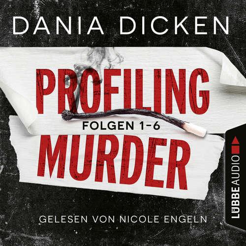 Hoerbuch Profiling Murder, Folgen 1-6: Sammelband - Dania Dicken - Nicole Engeln