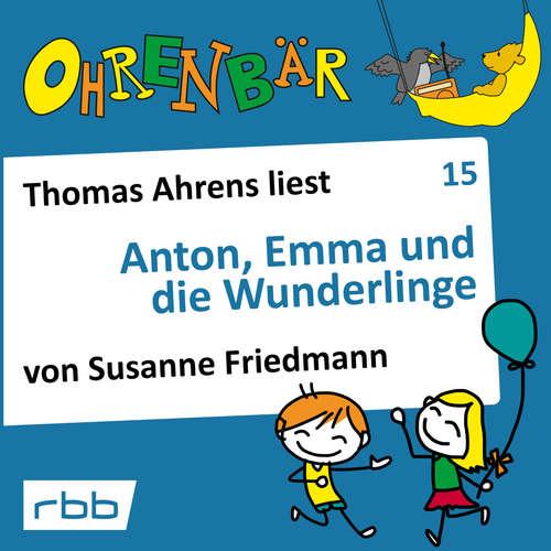 Hoerbuch Ohrenbär - eine OHRENBÄR Geschichte, Folge 15: Anton, Emma und die Wunderlinge (Hörbuch mit Musik) - Susanne Friedmann - Thomas Ahrens