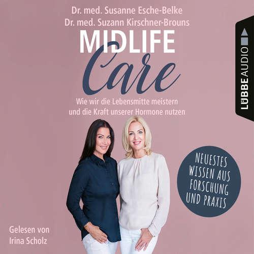 Hoerbuch Midlife-Care - Wie wir die Lebensmitte meistern und die Kraft unserer Hormone nutzen - Susanne Esche-Belke - Irina Scholz