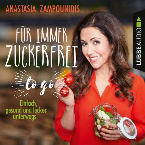Hoerbuch Für immer zuckerfrei - to go - Einfache Rezepte für unterwegs - Anastasia Zampounidis - Anastasia Zampounidis