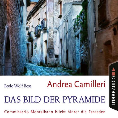 Hoerbuch Das Bild der Pyramide - Commissario Montalbano blickt hinter die Fassaden - Andrea Camilleri - Bodo Wolf