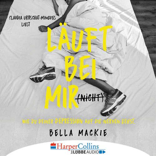 Hoerbuch Läuft bei mir (nicht) - Wie du deiner Depression auf die Nerven gehst (Gekürzt) - Bella Mackie - Claudia Urbschat-Mingues