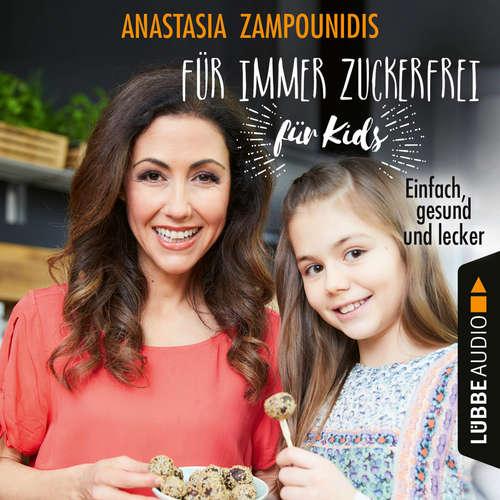 Hoerbuch Für immer zuckerfrei - für Kids - Einfach, gesund und lecker - Anastasia Zampounidis - Anastasia Zampounidis