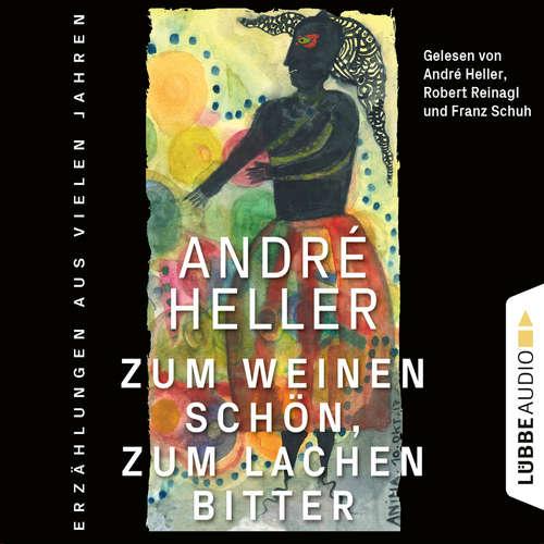 Hoerbuch Zum Weinen schön, zum Lachen bitter - Erzählungen - André Heller - André Heller