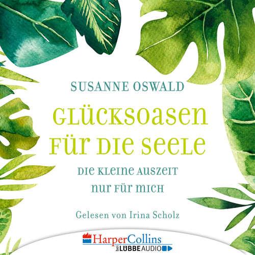 Hoerbuch Glücksoasen - Die kleine Auszeit nur für mich - Susanne Oswald - Irina Scholz