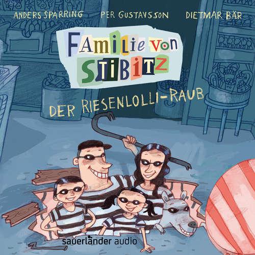 Hoerbuch Der Riesenlolli-Raub - Familie von Stibitz, Band 1 - Anders Sparring - Dietmar Bär