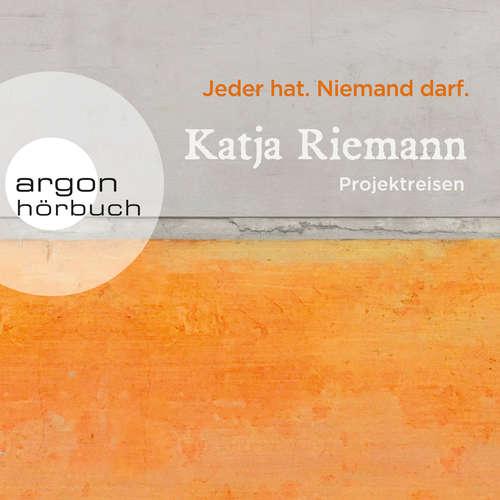 Hoerbuch Jeder hat. Niemand darf. - Projektreisen (Gekürzte Autorinnenlesung) - Katja Riemann - Katja Riemann