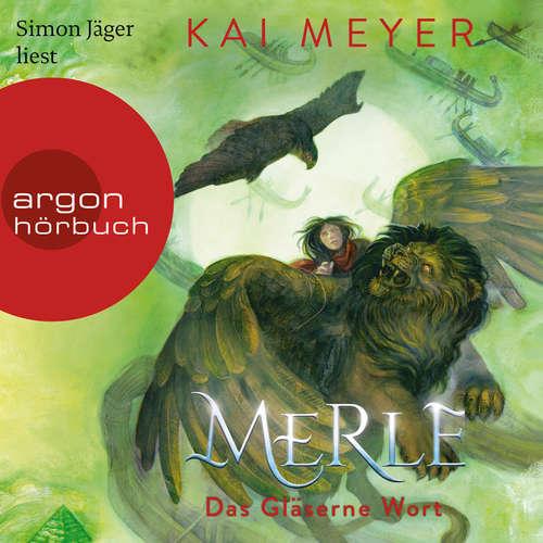 Hoerbuch Merle. Das Gläserne Wort - Merle-Zyklus, Band 3 - Kai Meyer - Simon Jäger