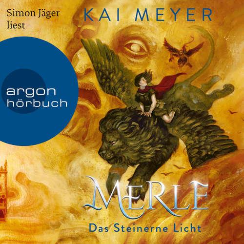 Hoerbuch Merle. Das Steinerne Licht - Merle-Zyklus, Band 2 - Kai Meyer - Simon Jäger