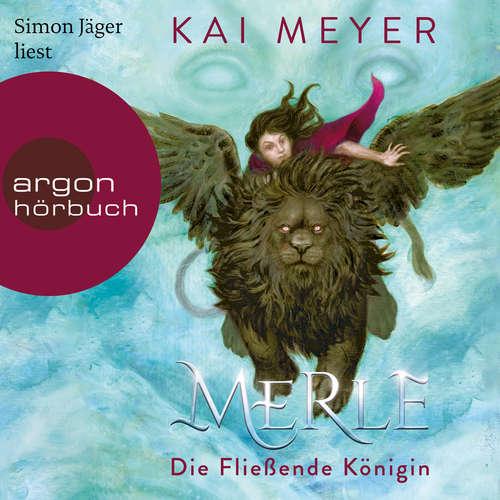 Hoerbuch Merle. Die Fließende Königin - Merle-Zyklus, Band 1 - Kai Meyer - Simon Jäger