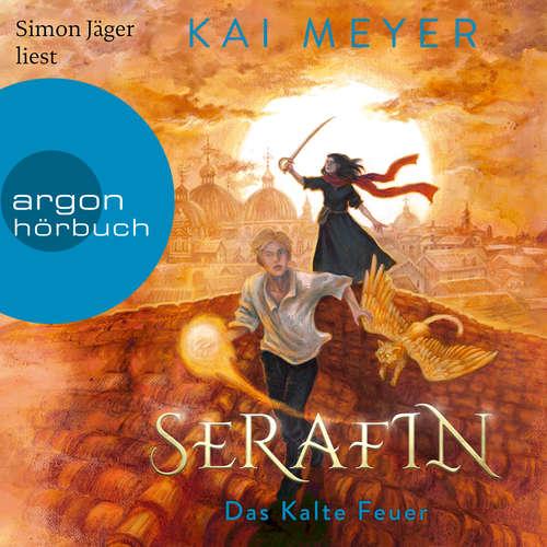 Hoerbuch Serafin. Das Kalte Feuer - Merle-Zyklus, Band 4 - Kai Meyer - Simon Jäger