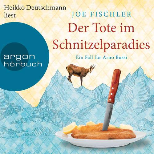 Hoerbuch Der Tote im Schnitzelparadies - Ein Fall für Arno Bussi - Arno Bussi ermittelt, Band 1 - Joe Fischler - Heikko Deutschmann