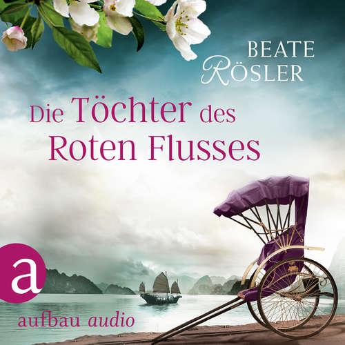 Hoerbuch Die Töchter des Roten Flusses - Beate Rösler - Vera Teltz