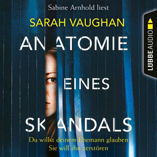 Hoerbuch Anatomie eines Skandals - Du willst deinem Ehemann glauben. Sie will ihn zerstören - Sarah Vaughan - Sabine Arnhold