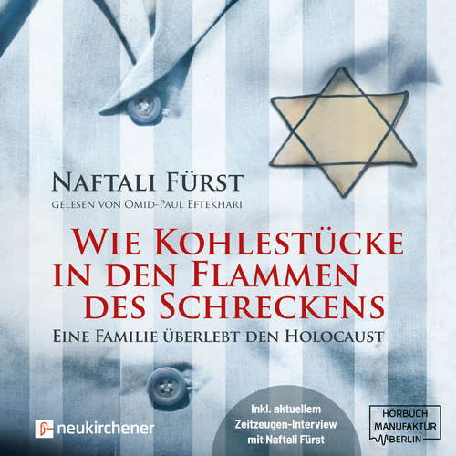 Hoerbuch Wie Kohlestücke in den Flammen des Schreckens - Eine Familie überlebt den Holocaust - Naftalie Fürst - Omid-Paul Eftekhari