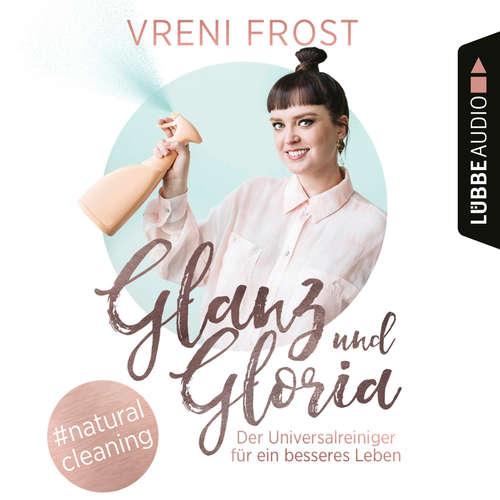 Hoerbuch Glanz und Gloria - Der Universalreiniger für ein besseres Leben - Vreni Frost - Vreni Frost