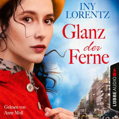 Hoerbuch Glanz der Ferne - Berlin Iny Lorentz 3 - Iny Lorentz - Anne Moll
