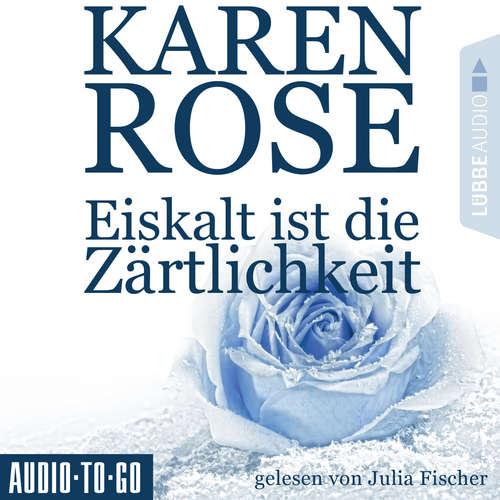 Hoerbuch Eiskalt ist die Zärtlichkeit - Chicago-Reihe, Teil 1 - Karen Rose - Julia Fischer