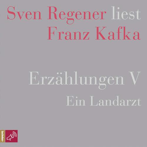 Hoerbuch Erzählungen 5 - Ein Landarzt - Sven Regener liest Franz Kafka - Franz Kafka - Sven Regener