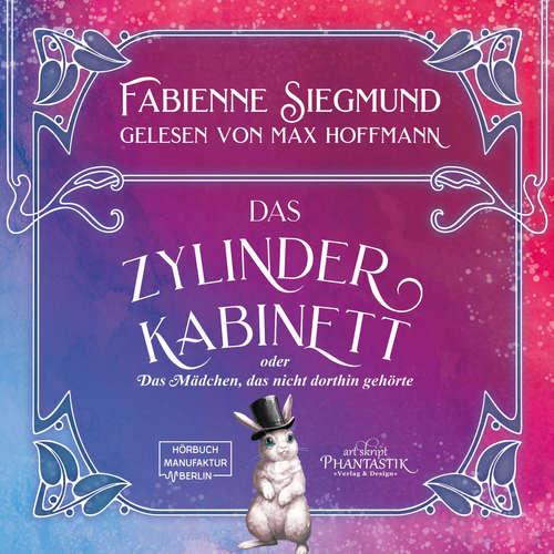 Hoerbuch Zylinderkabinett oder das Mädchen, das nicht dorthin gehörte - Fabienne Siegmund - Max Hoffmann