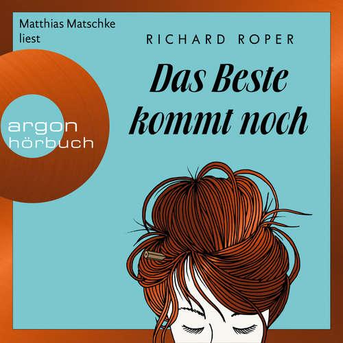 Hoerbuch Das Beste kommt noch - Richard Roper - Matthias Matschke