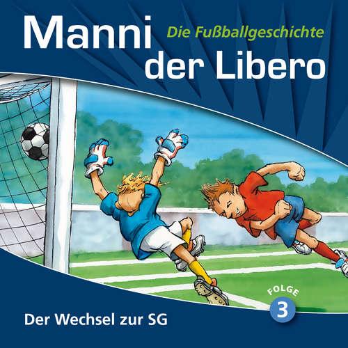 Hoerbuch Manni der Libero - Die Fußballgeschichte, Folge 3: Der Wechsel zur SG - Peter Conradi - Werner Hansch