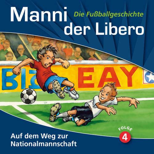 Hoerbuch Manni der Libero - Die Fußballgeschichte, Folge 4: Auf dem Weg zur Nationalmannschaft - Peter Conradi - Werner Hansch