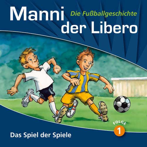 Hoerbuch Manni der Libero - Die Fußballgeschichte, Folge 1: Das Spiel der Spiele - Peter Conradi - Werner Hansch