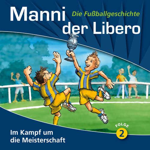 Hoerbuch Manni der Libero - Die Fußballgeschichte, Folge 2: Im Kampf um die Meisterschaft - Peter Conradi - Werner Hansch