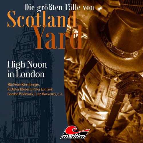 Hoerbuch Die größten Fälle von Scotland Yard, Folge 41: High Noon in London - Markus Duschek - Peter Kirchberger