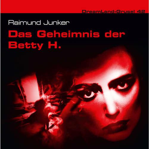 Hoerbuch Dreamland Grusel, Folge 42: Das Geheimnis der Betty H. - Raimund Junker - Christian Weygand