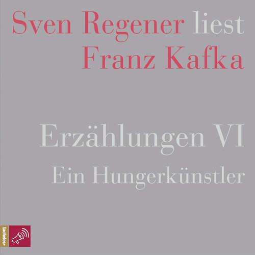 Hoerbuch Erzählungen 6 - Ein Hungerkünstler - Sven Regener liest Franz Kafka - Franz Kafka - Sven Regener