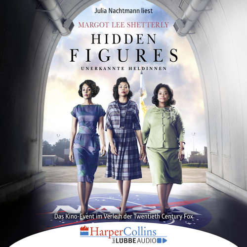 Hoerbuch Hidden Figures - Unerkannte Heldinnen - Afroamerikanische Mathematikerinnen in der NASA - Margot Lee Shetterly - Julia Nachtmann